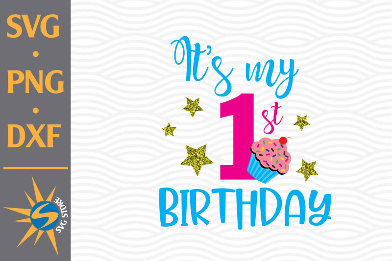 it-039-s-my-1st-birthday-svg-png-dxf-digital-files-include