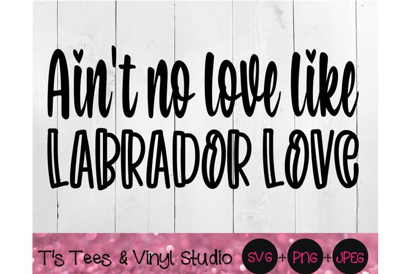 ain-039-t-no-love-like-labrador-love-svg-labrador-svg-labrador-retriever
