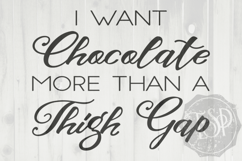 I Want Chocolate More Than A Thigh Gap Svg Png Dxf Cutting File