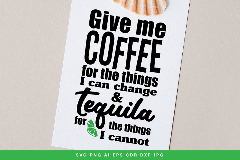 give-me-coffee-for-the-things-i-can-change-amp-tequila