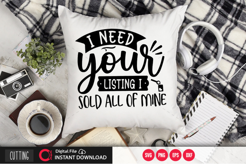 i-need-your-listing-i-sold-all-of-mine-svg