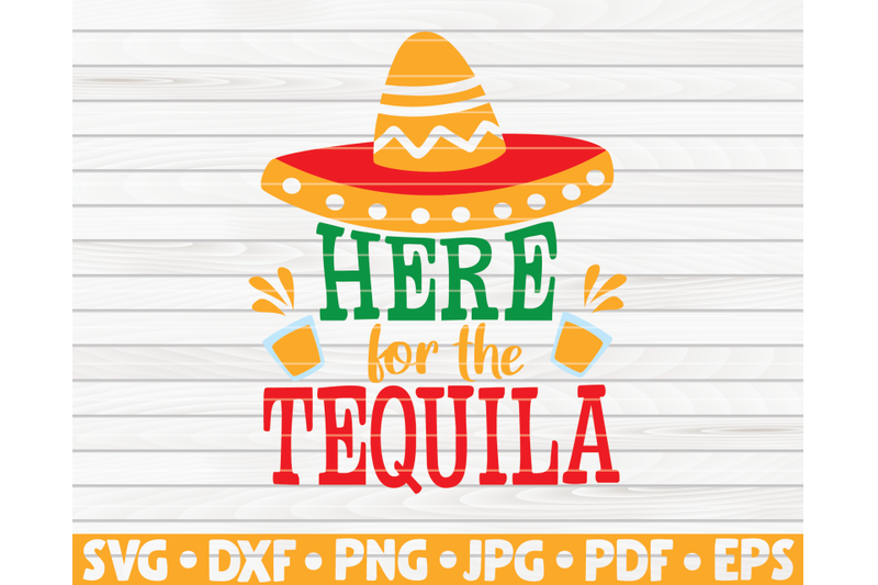 here-for-the-tequila-svg-cinco-de-mayo-quote