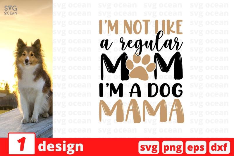 i-039-m-not-like-a-regular-mom-i-039-m-a-dog-mama-svg-cut-file