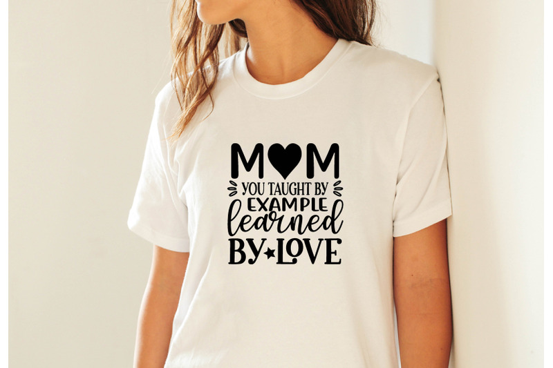 mom-you-taught-by-example-learned-by-love-svg-crafts