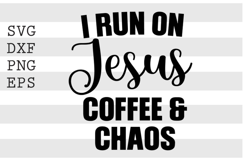 i-run-on-jesus-coffee-and-chaos-svg