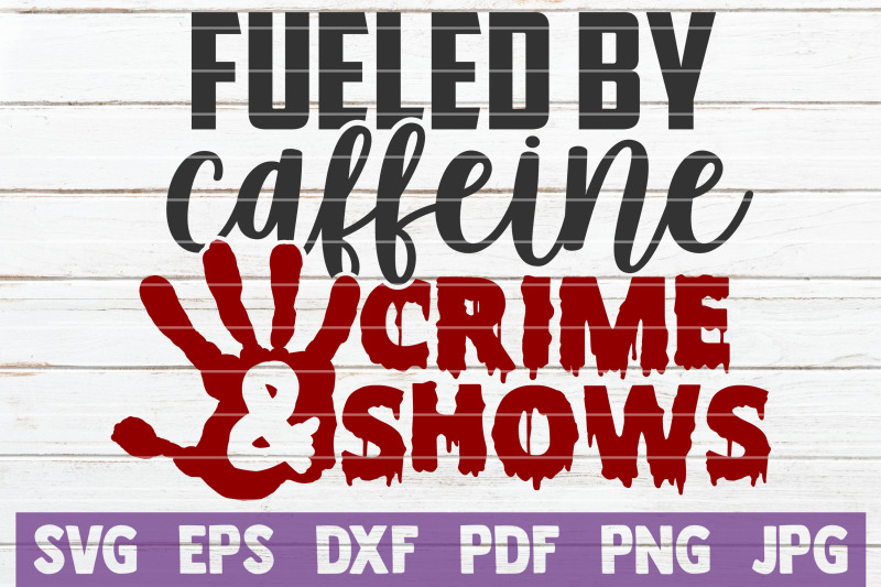 fueled-by-caffeine-and-crime-shows-svg-cut-file