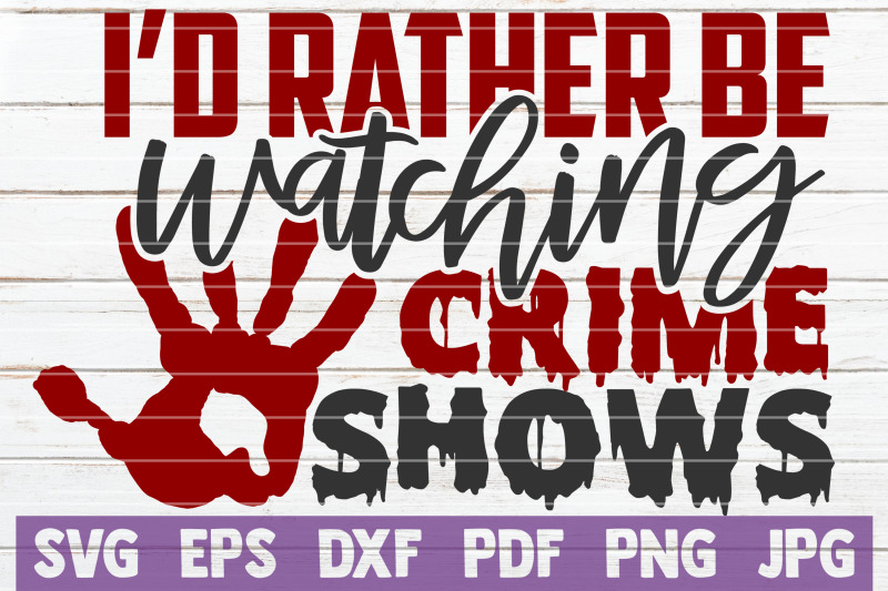 i-039-d-rather-be-watching-crime-shows-svg-cut-file