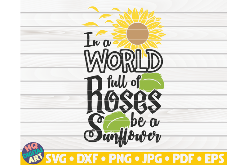 in-a-world-full-of-roses-be-a-sunflower-svg-sunflower-quote-svg