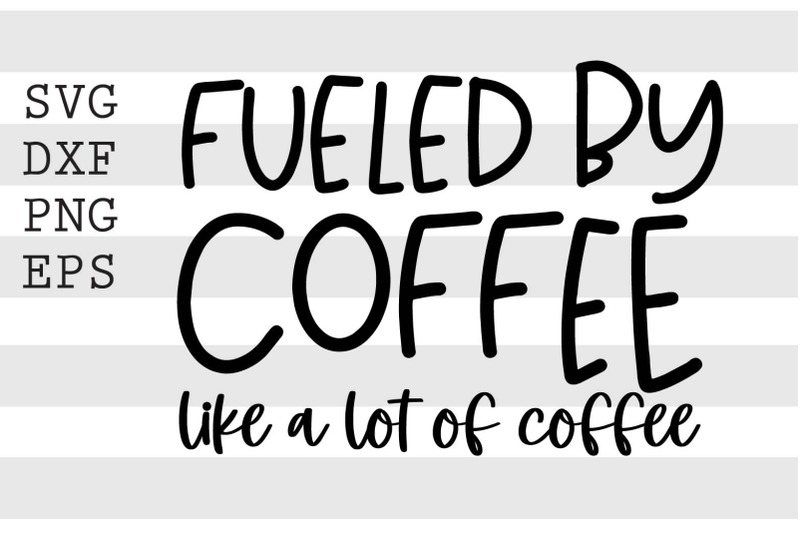 fueled-by-coffee-like-a-lot-of-coffee-svg