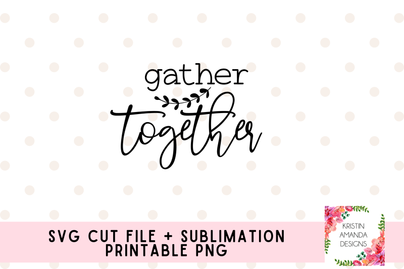 gather-together-thanksgiving-fall-svg-cut-file-and-printable-png