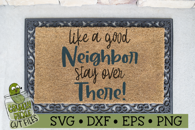 like-a-good-neighbor-stay-over-there-funny-svg-file