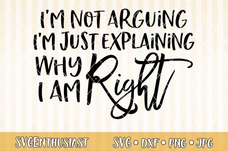 i-039-m-not-arguing-i-039-m-just-explaining-why-i-am-right-svg