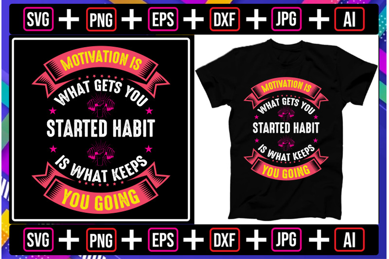 motivation-is-what-gets-you-started-habit-is-what-keeps-you-going-t-sh