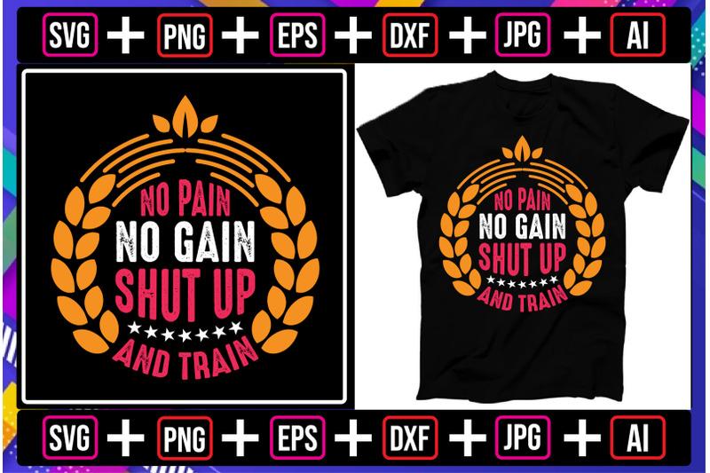 no-pain-no-gain-shut-up-and-train-t-shirt-design