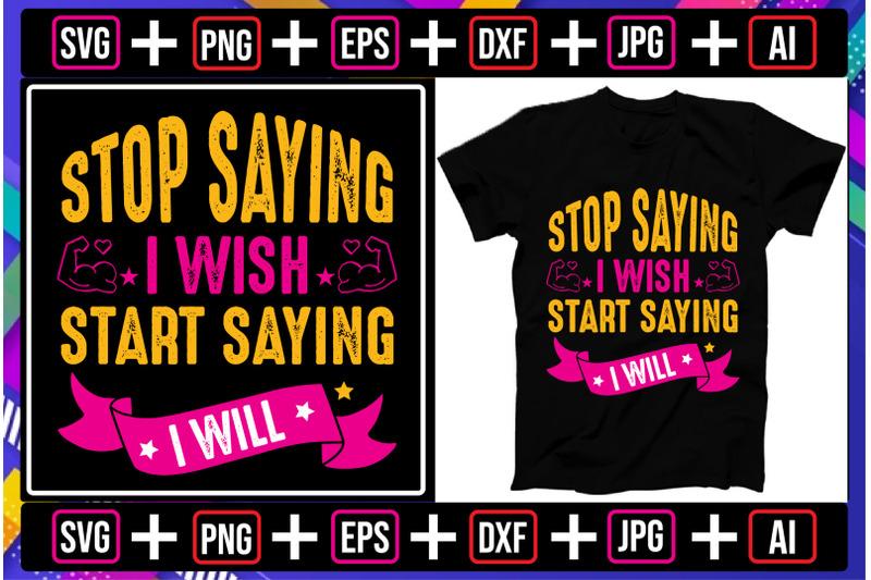 stop-saying-i-wish-start-saying-i-will-t-shirt-design