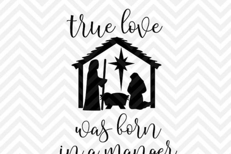 true love was born in a manger christmas jesus svg and dxf