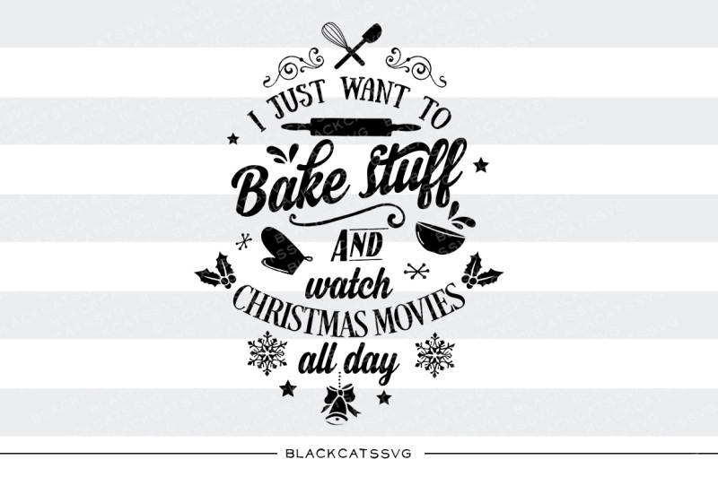 i-just-want-to-bake-stuff-and-watch-christmas-movies-svg-files