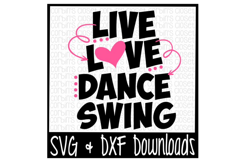 Download Live Love Dance Swing Cutting File - SVG & DXF Files ...