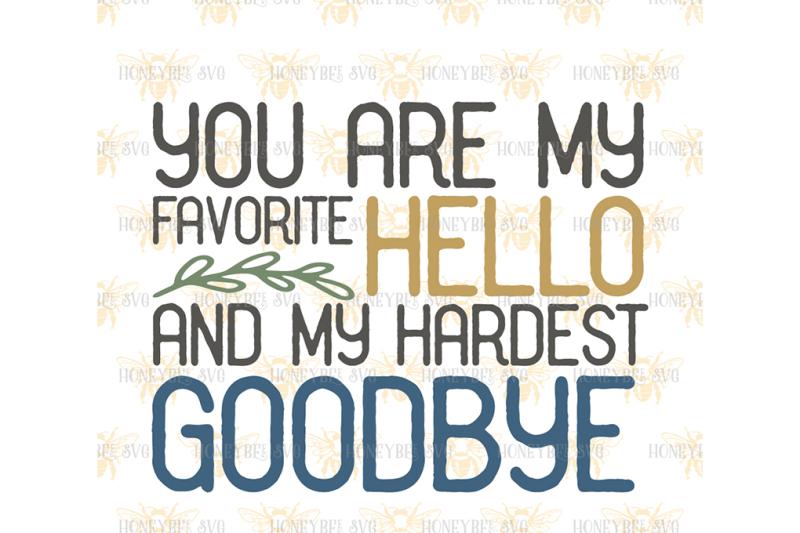 Favorite Hello Hardest Goodbye By Honeybee Svg Thehungryjpeg Com