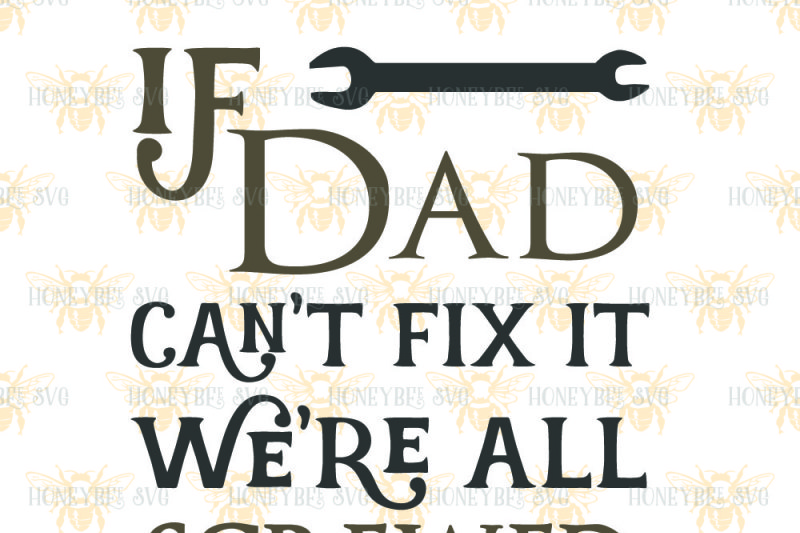 If Dad Can T Fix It We Re All Screwed By Honeybee Svg Thehungryjpeg Com