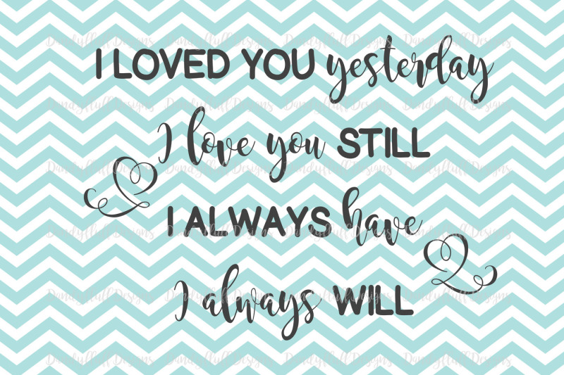 valentine-svg-cutting-file-i-loved-you-yesterday-for-silhouette-and-cricut-png-for-clipart-commercial-use-digital-download