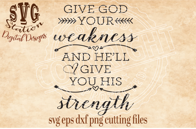 give-god-your-weakness-and-he-ll-give-you-his-strength-svg-dxf-png-eps-cutting-file