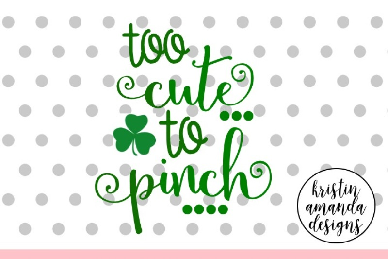 too-cute-to-pinch-st-patrick-s-day-svg-dxf-eps-cut-file-cricut-silhouette