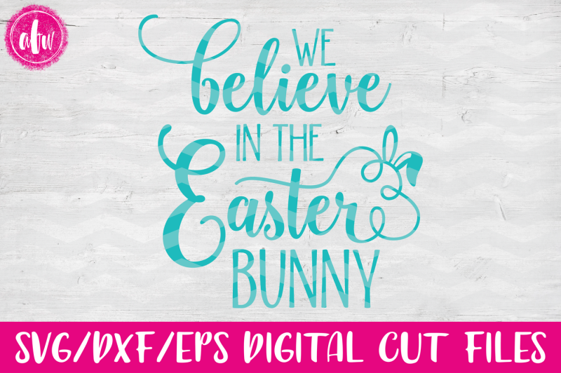 we-believe-in-the-easter-bunny-svg-dxf-eps-cut-file