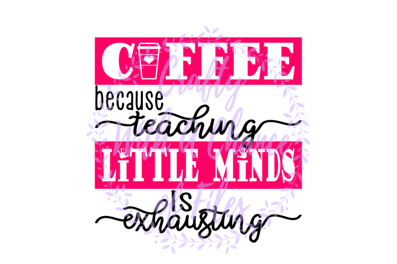 teacher-svg-coffee-svg-coffee-because-teaching-little-minds-is-exhausting-svg-teacher-s-coffee-svg-teacher-appreciation-svg-teacher-gift-svg-best-teacher-svg