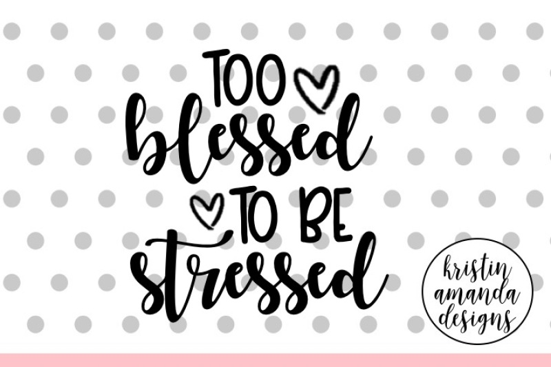 too-blessed-to-be-stressed-svg-dxf-eps-png-cut-file-cricut-silhouette