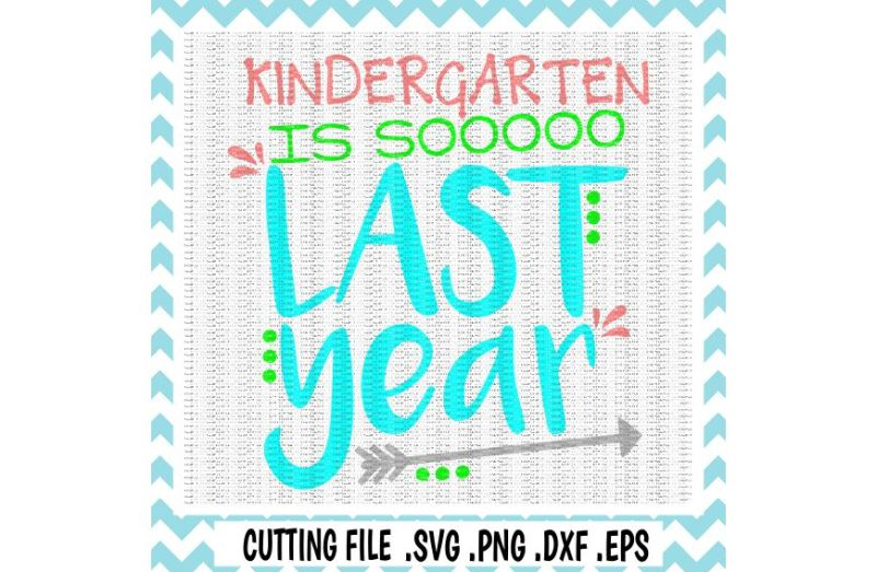 kindergarten-graduation-kindergarten-is-so-last-year-svg-png-eps-dxf-cutting-files-for-silhouette-cameo-cricut-and-more