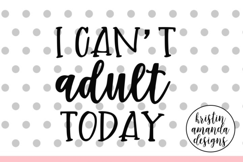 i-can-t-adult-today-svg-dxf-eps-png-cut-file-cricut-silhouette