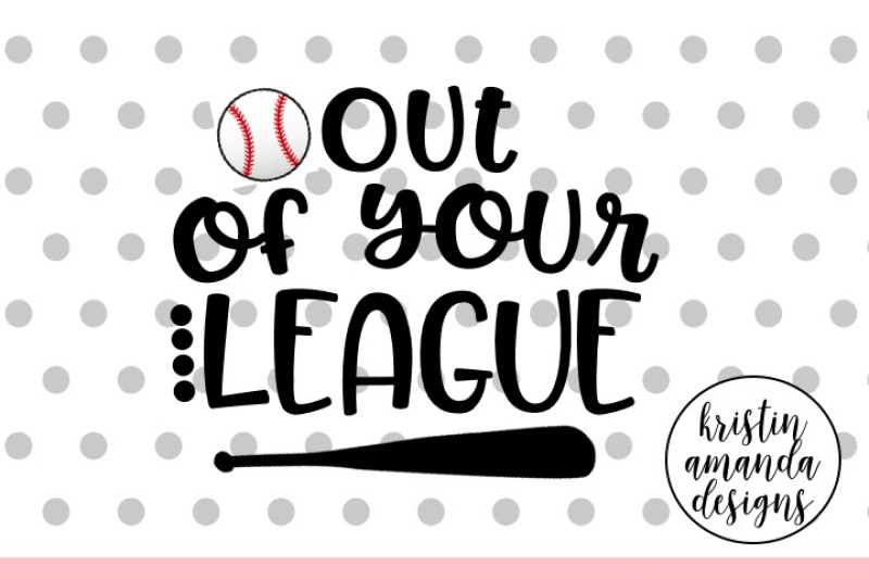 out-of-your-league-baseball-svg-dxf-eps-png-cut-file-cricut-silhouette