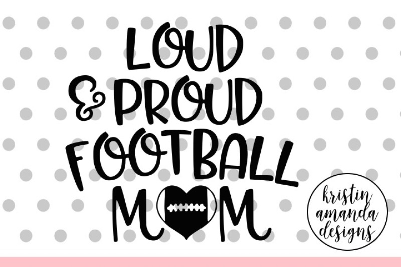 loud-and-proud-football-mom-svg-dxf-eps-png-cut-file-cricut-silhouette