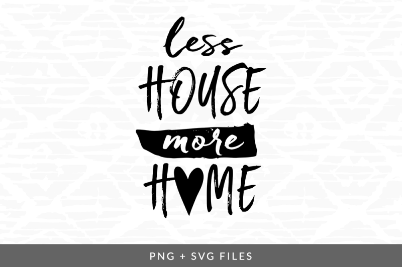less-house-more-home-svg-png-graphic