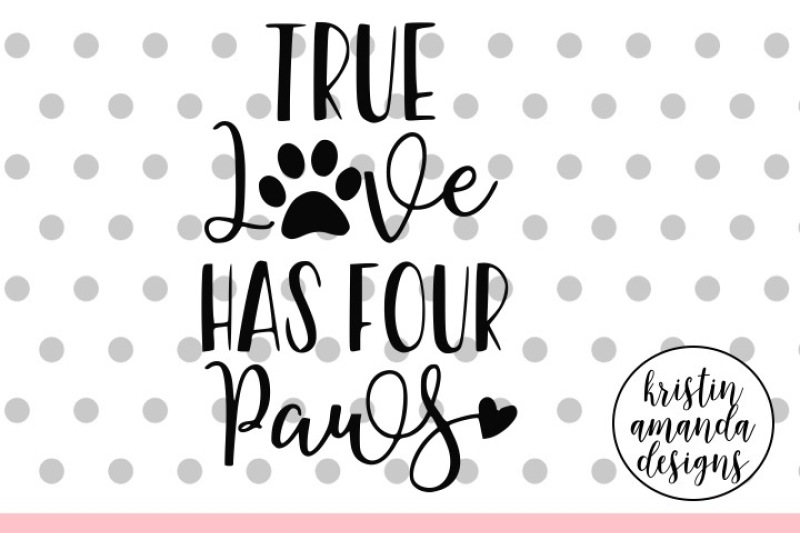 true-love-has-four-paws-svg-dxf-eps-png-cut-file-cricut-silhouette