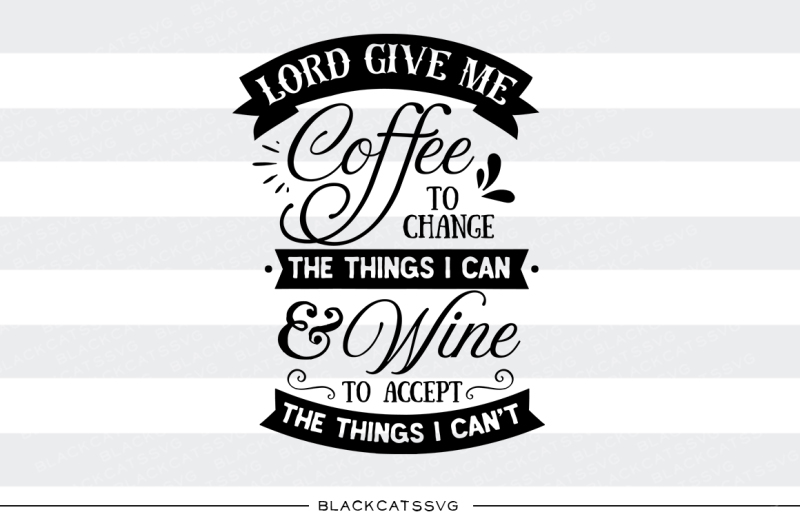 lord-give-me-coffee-to-change-the-things-i-can-svg-file