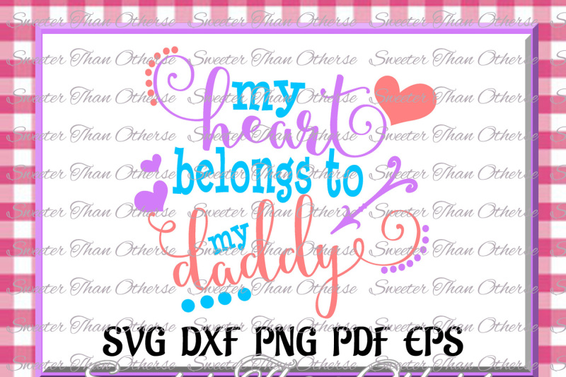 my-heart-belongs-to-daddy-svg-dxf-silhouette-studios-cameo-cricut-cut-file-instant-download-vinyl-design-htv-scal-mtc