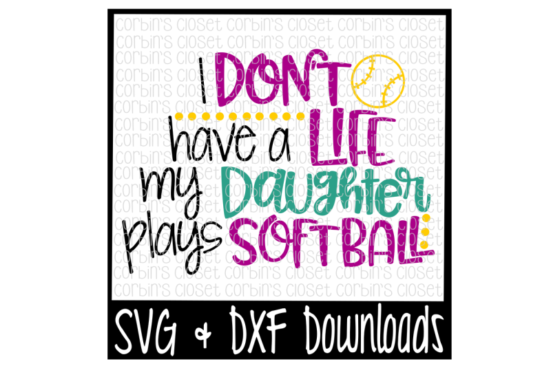 i-don-t-have-a-life-my-daughter-plays-softball