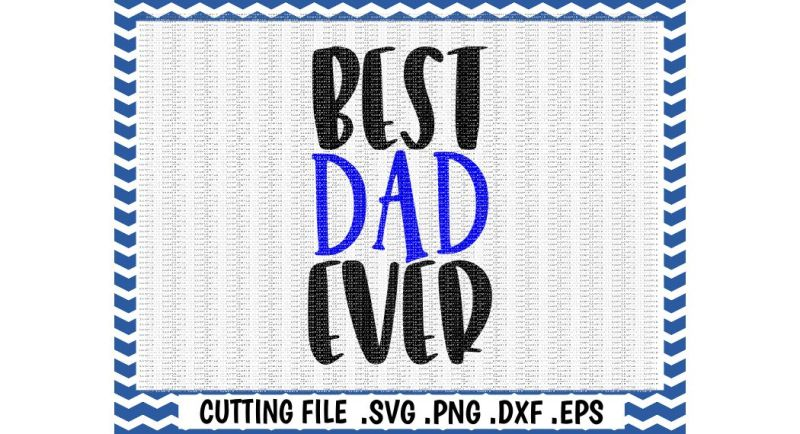 Best Dad Ever Cutting File Svg Dxf Png Eps Cut Files For