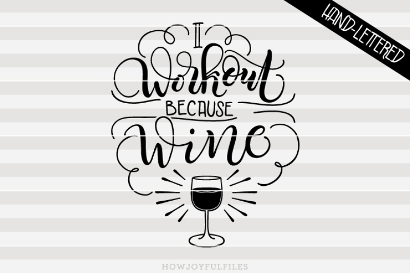 i-workout-because-wine-svg-png-pdf-files-hand-drawn-lettered-cut-file-graphic-overlay
