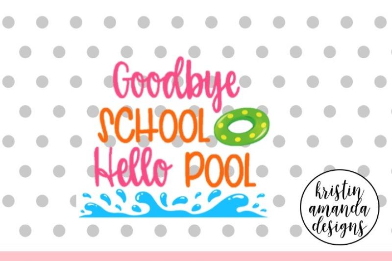goodbye-school-hello-pool-summer-svg-dxf-eps-png-cut-file-cricut-silhouette