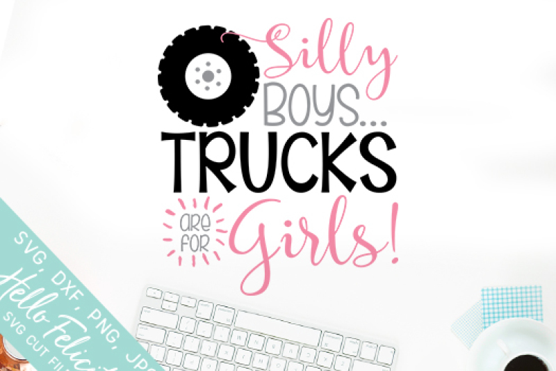 silly-boys-trucks-are-for-girls-svg-cutting-files