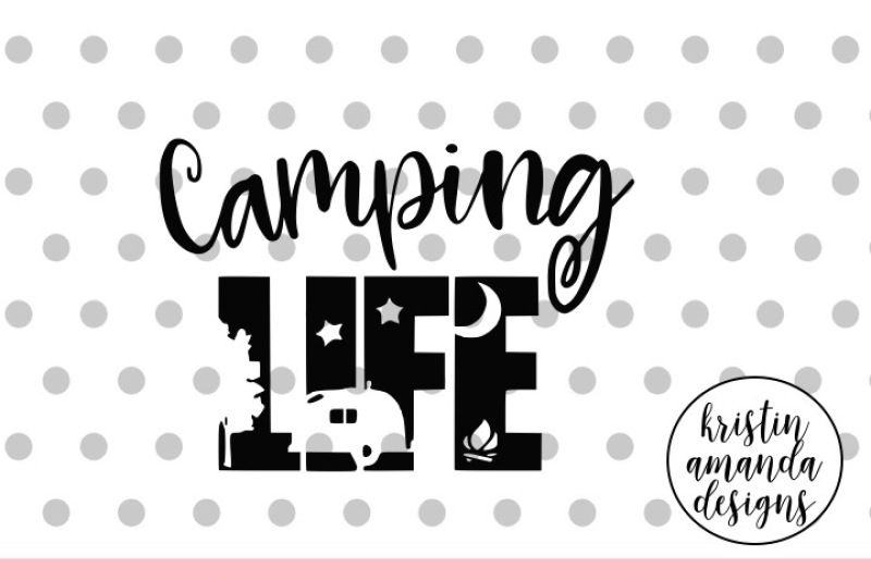 Camping Life Svg Dxf Eps Png Cut File Cricut Silhouette By