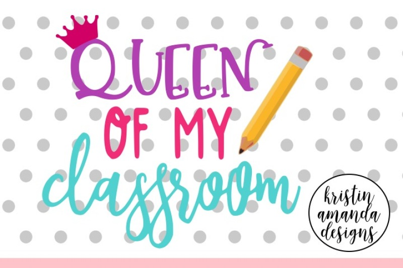 queen-of-my-classroom-svg-dxf-eps-png-cut-file-cricut-silhouette