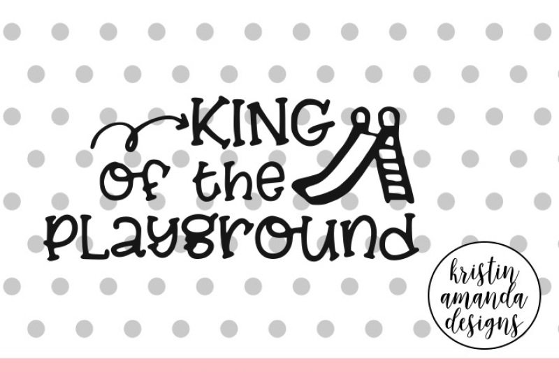 king-of-the-playground-svg-dxf-eps-png-cut-file-cricut-silhouette