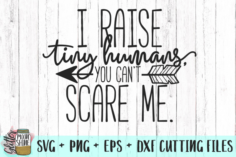 i-raise-tiny-humans-you-can-t-scare-me-svg-png-dxf-eps-cutting-files