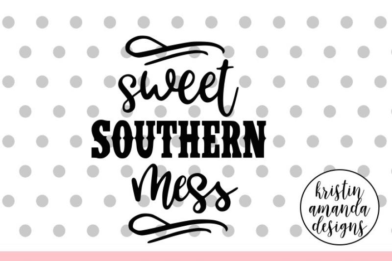 Sweet Southern Mess Svg Dxf Eps Png Cut File Cricut Silhouette By Kristin Amanda Designs Svg Cut Files Thehungryjpeg Com