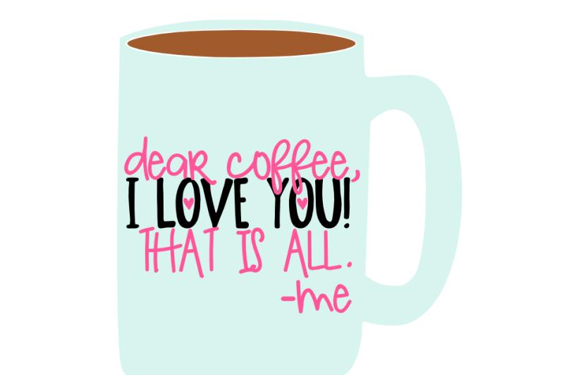 Dear Coffee I Love You Svg Cut File By Minty Owl Designs