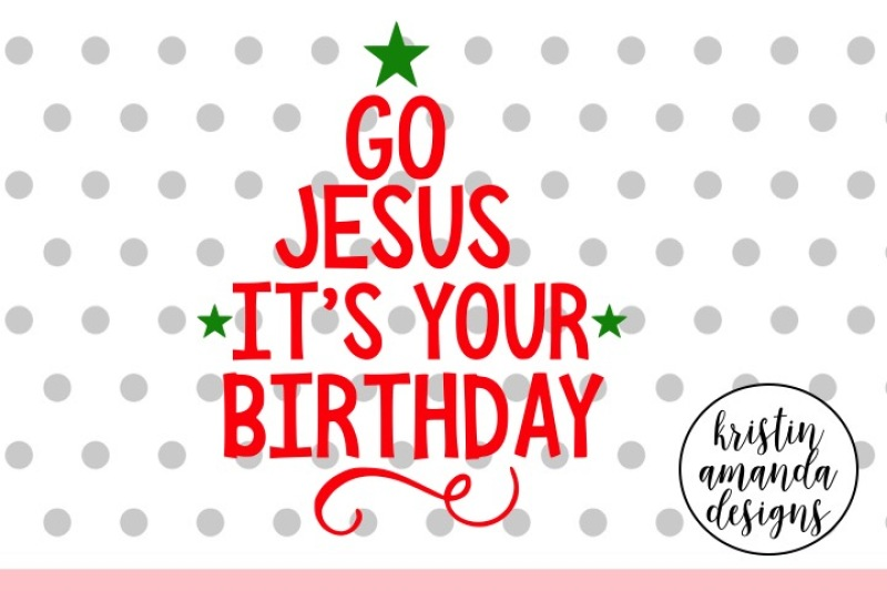 go-jesus-it-s-your-birthday-christmas-svg-dxf-eps-png-cut-file-cricut-silhouette